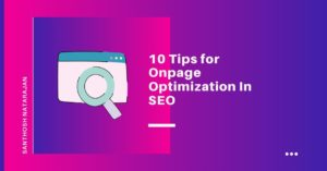 10 Tips for Onpage Optimization In SEO santhosh natarajan