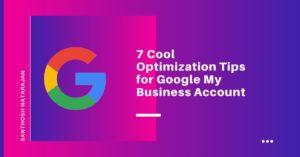 7 Cool Optimization Tips for Google My Business Account santhosh natarajan