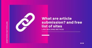 what is article submission and free article submission sites list santhosh natarajan